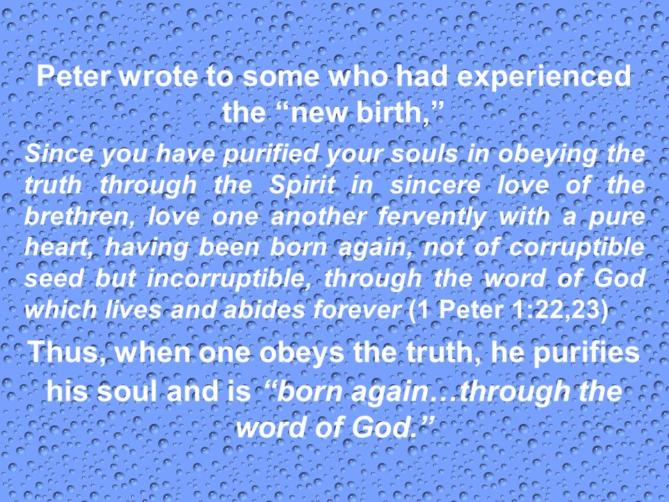 Peter wrote to some who had experienced the new birth,