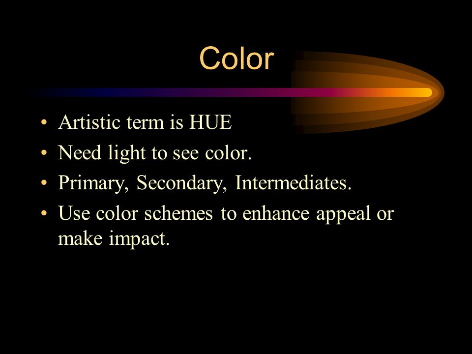 Color Artistic term is HUE Need light to see color.