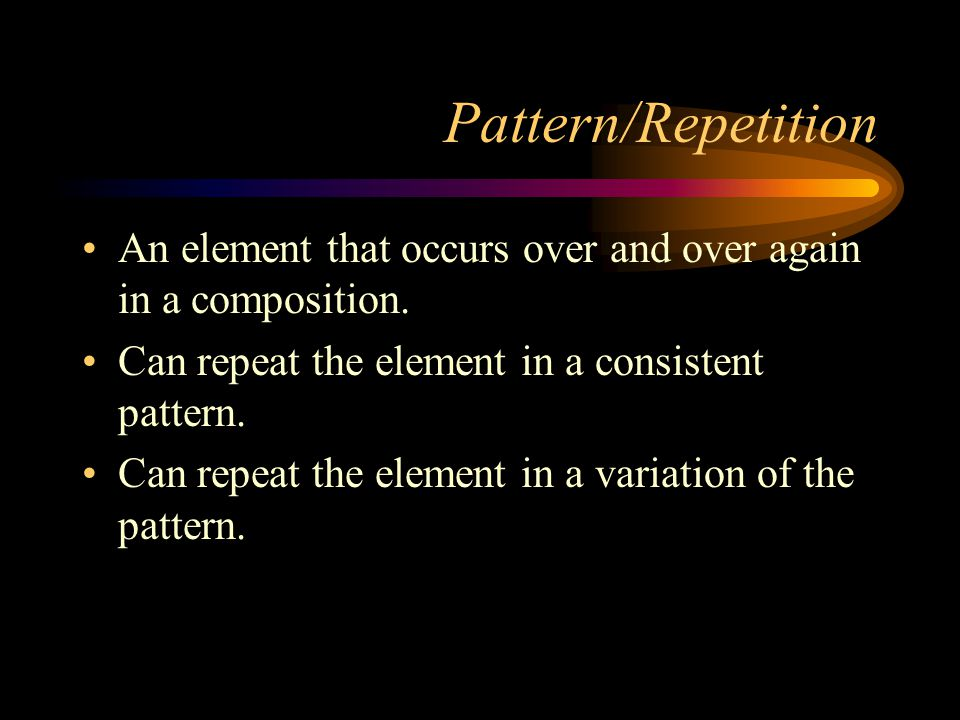 Pattern/Repetition An element that occurs over and over again in a composition. Can repeat the element in a consistent pattern.