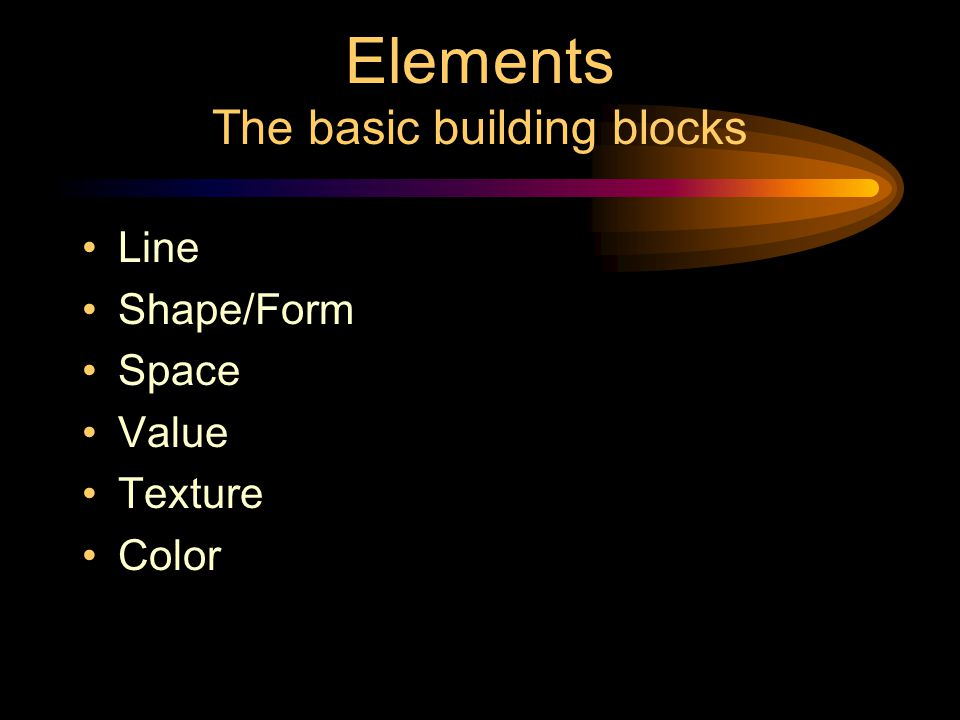 Elements The basic building blocks