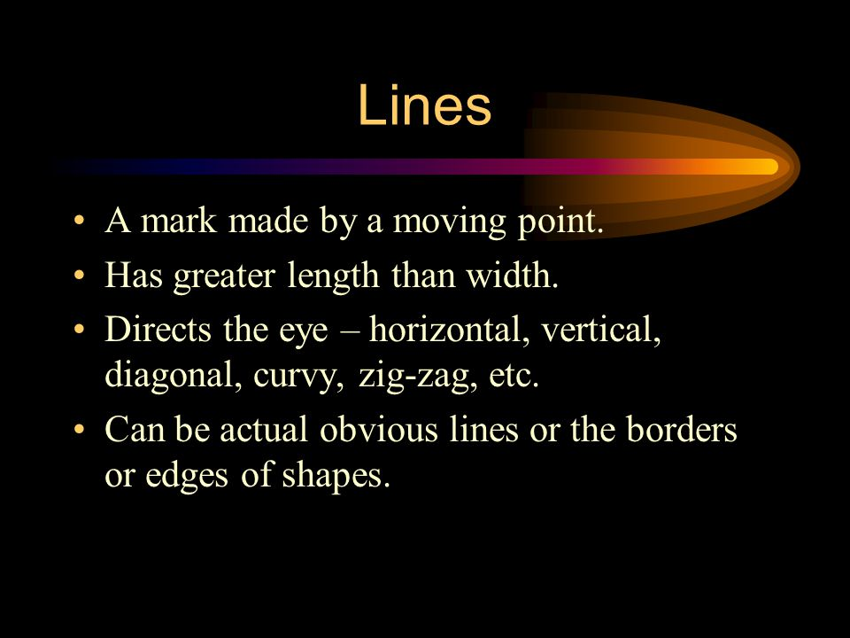 Lines A mark made by a moving point. Has greater length than width.