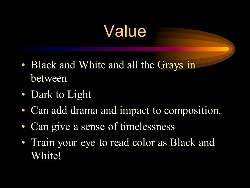 Value Black and White and all the Grays in between Dark to Light