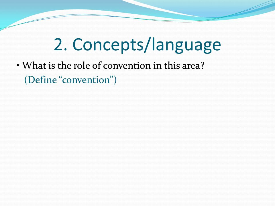 2. Concepts/language • What is the role of convention in this area (Define convention )
