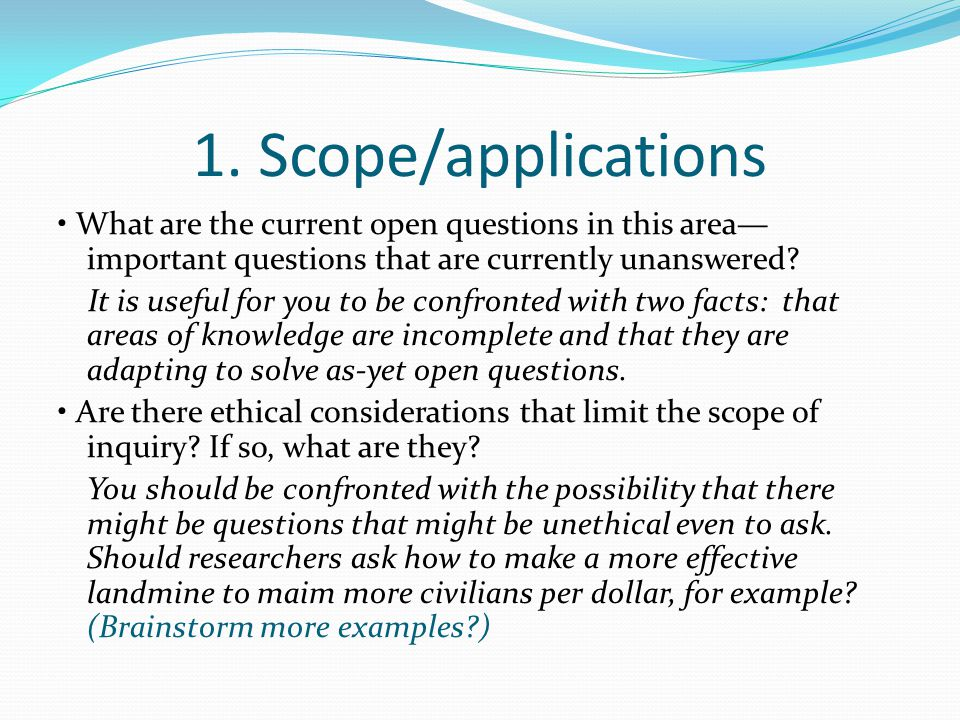 1. Scope/applications • What are the current open questions in this area—important questions that are currently unanswered
