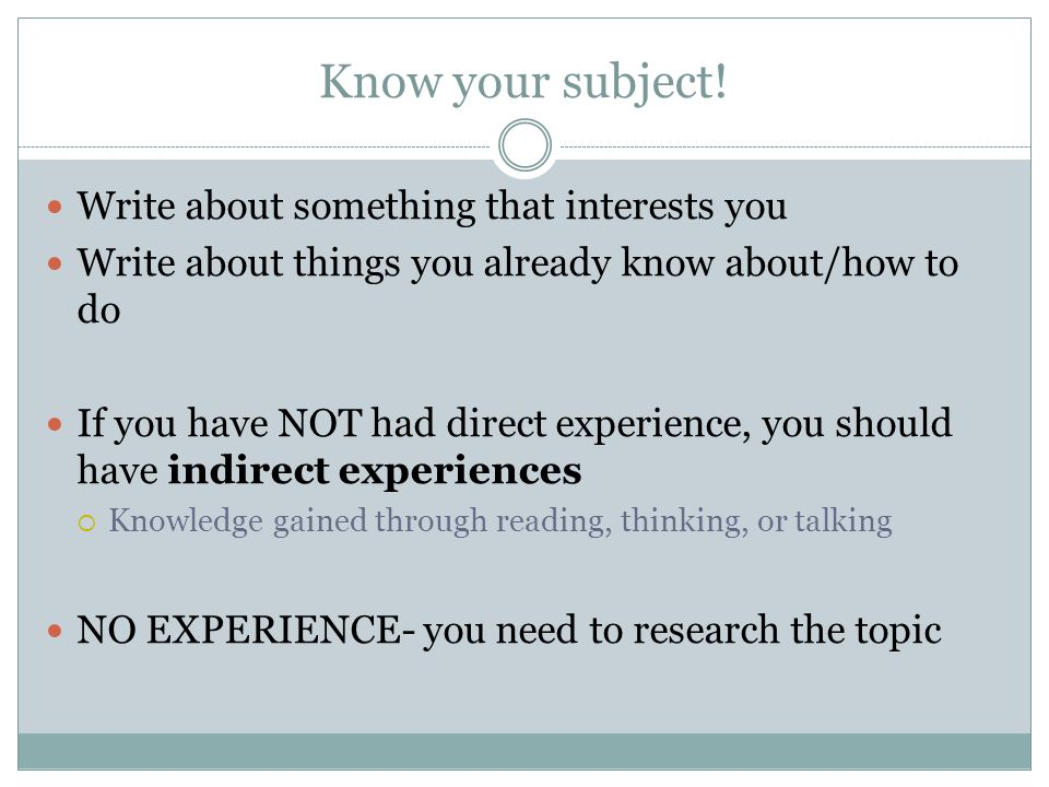 Know your subject! Write about something that interests you