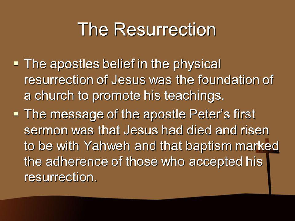 The Resurrection The apostles belief in the physical resurrection of Jesus was the foundation of a church to promote his teachings.