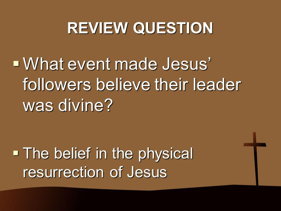 What event made Jesus' followers believe their leader was divine