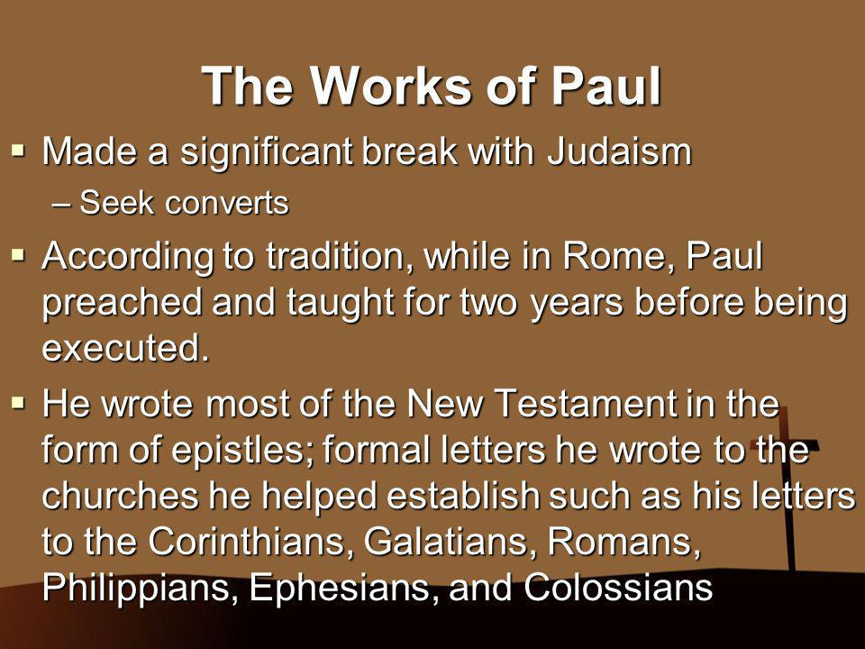 The Works of Paul Made a significant break with Judaism