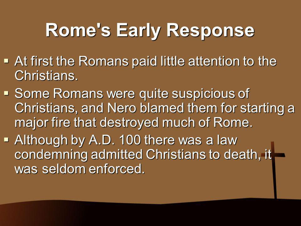 Rome s Early Response At first the Romans paid little attention to the Christians.