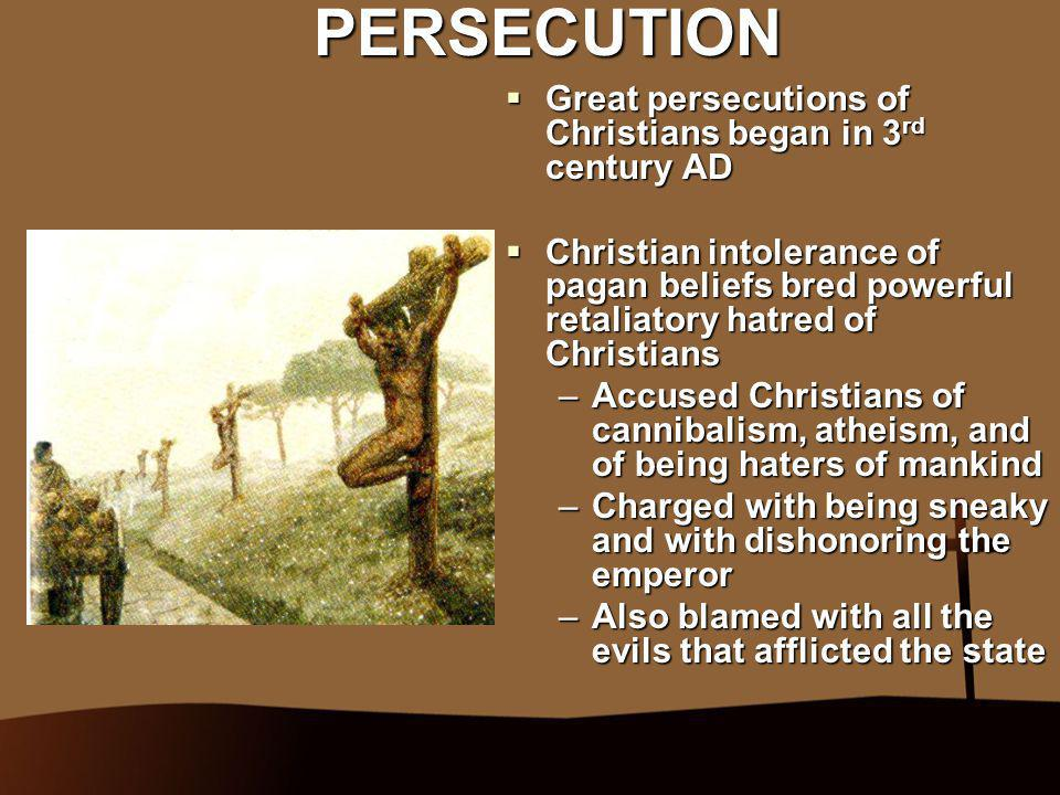 PERSECUTION Great persecutions of Christians began in 3rd century AD