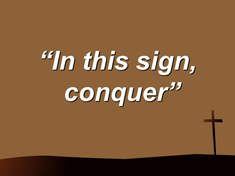 In this sign, conquer