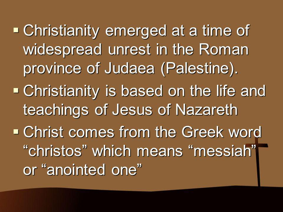 Christianity emerged at a time of widespread unrest in the Roman province of Judaea (Palestine).