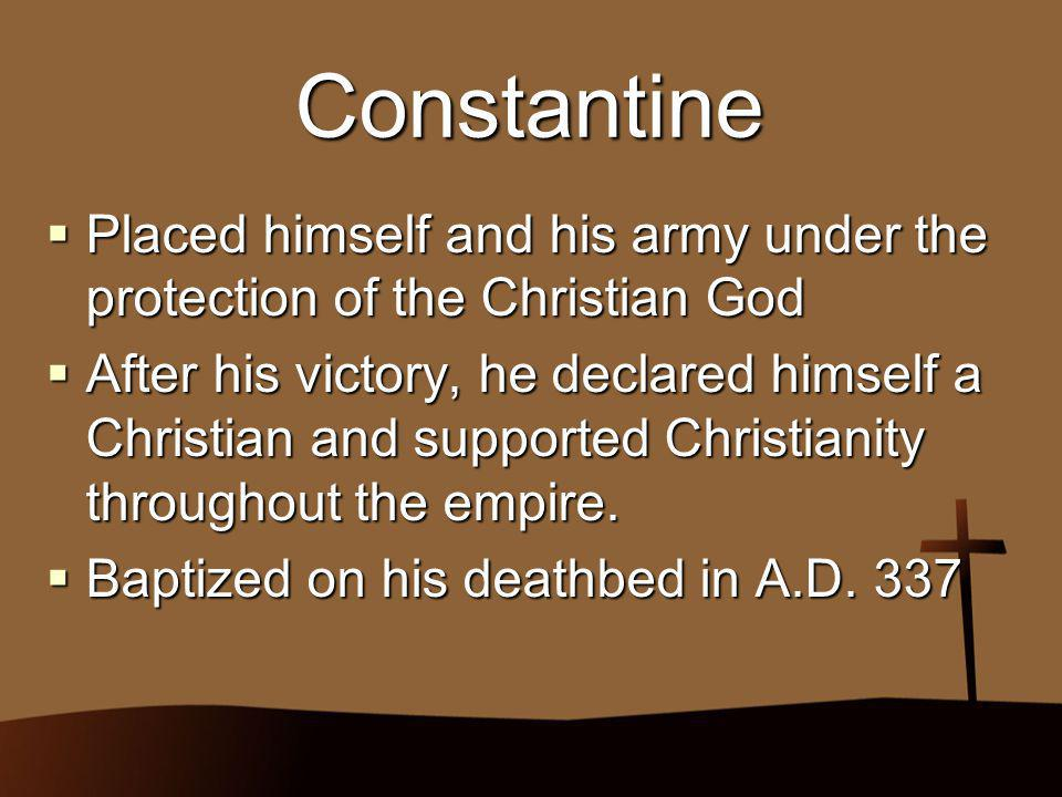 Constantine Placed himself and his army under the protection of the Christian God.