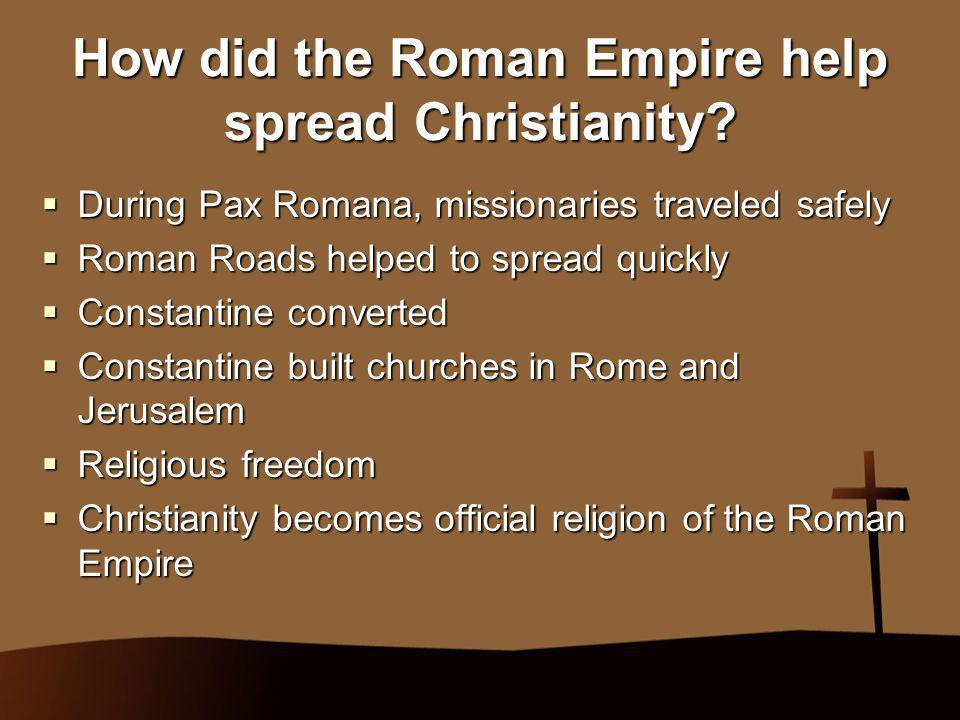 How did the Roman Empire help spread Christianity