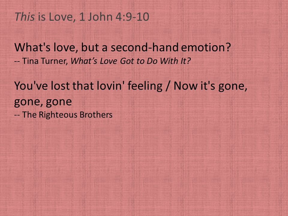 What s love, but a second-hand emotion