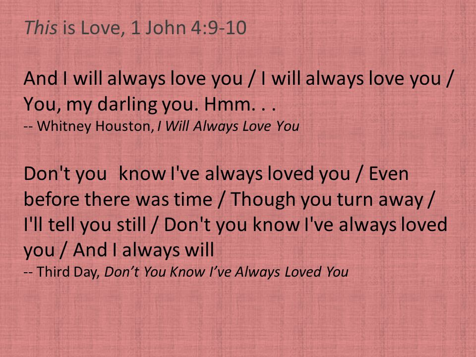 And I will always love you / I will always love you /