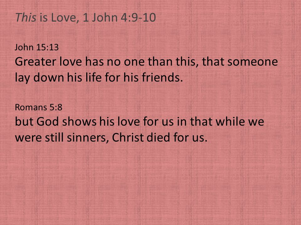 Greater love has no one than this, that someone
