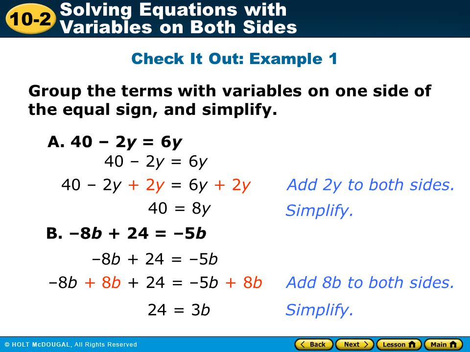 Check It Out: Example 1 Group the terms with variables on one side of the equal sign, and simplify.
