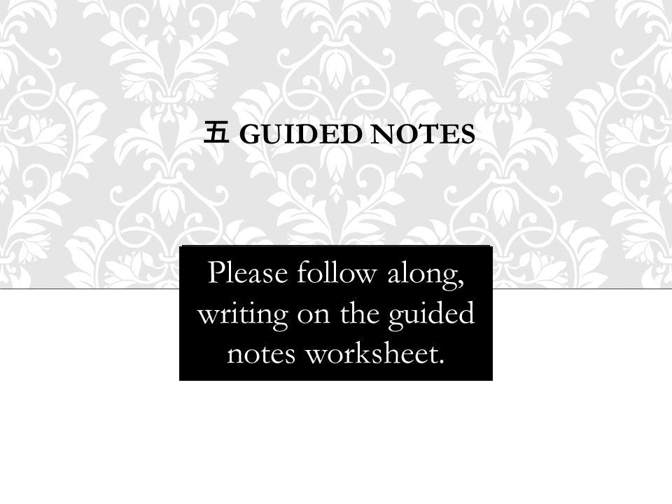 Please follow along, writing on the guided notes worksheet.