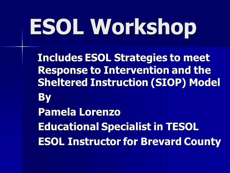 ESOL Workshop By Pamela Lorenzo Educational Specialist in TESOL