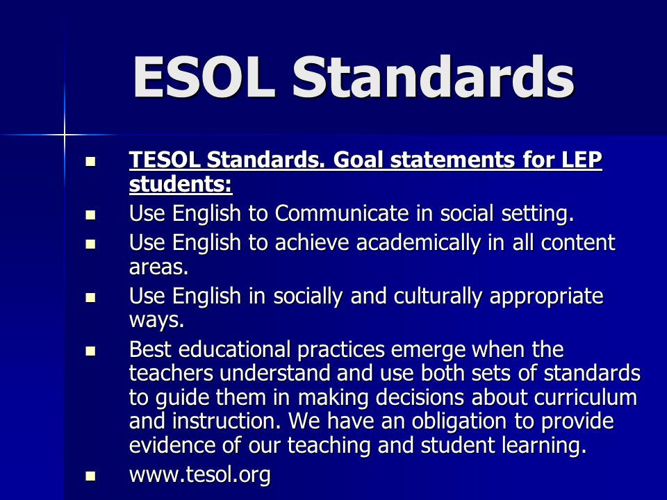 ESOL Standards TESOL Standards. Goal statements for LEP students:
