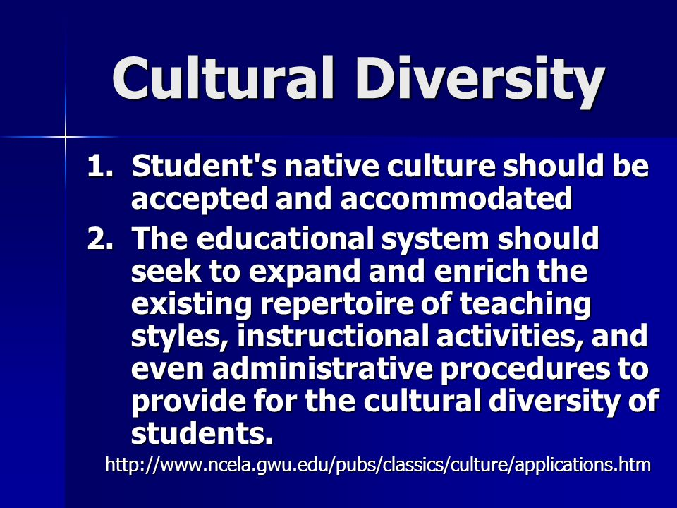 Cultural Diversity 1. Student s native culture should be accepted and accommodated.