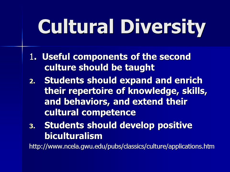 Cultural Diversity 1. Useful components of the second culture should be taught.