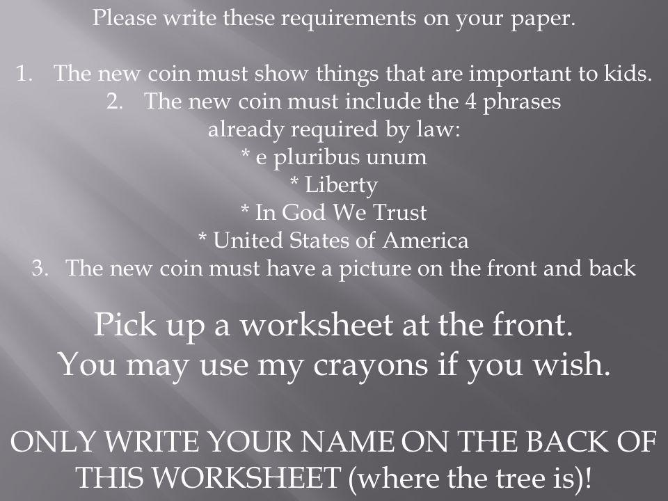 Pick up a worksheet at the front. You may use my crayons if you wish.