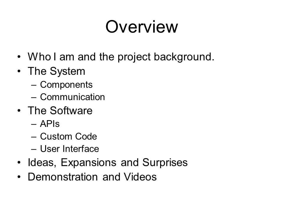 Overview Who I am and the project background. The System The Software