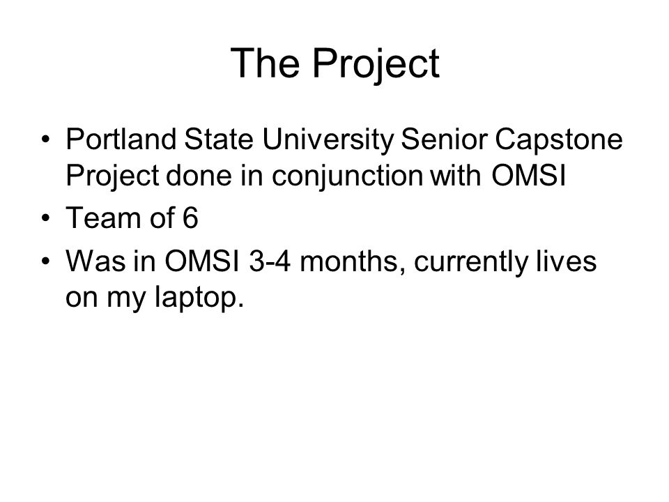 The Project Portland State University Senior Capstone Project done in conjunction with OMSI. Team of 6.