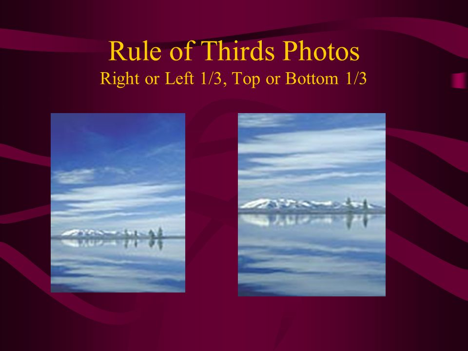 Rule of Thirds Photos Right or Left 1/3, Top or Bottom 1/3