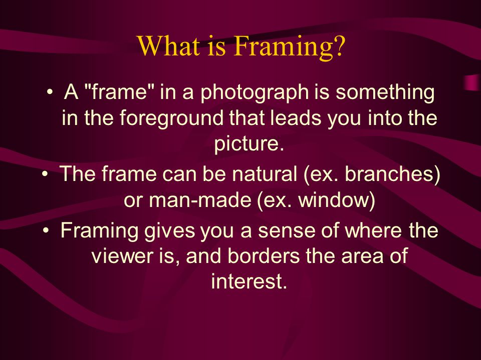 The frame can be natural (ex. branches) or man-made (ex. window)