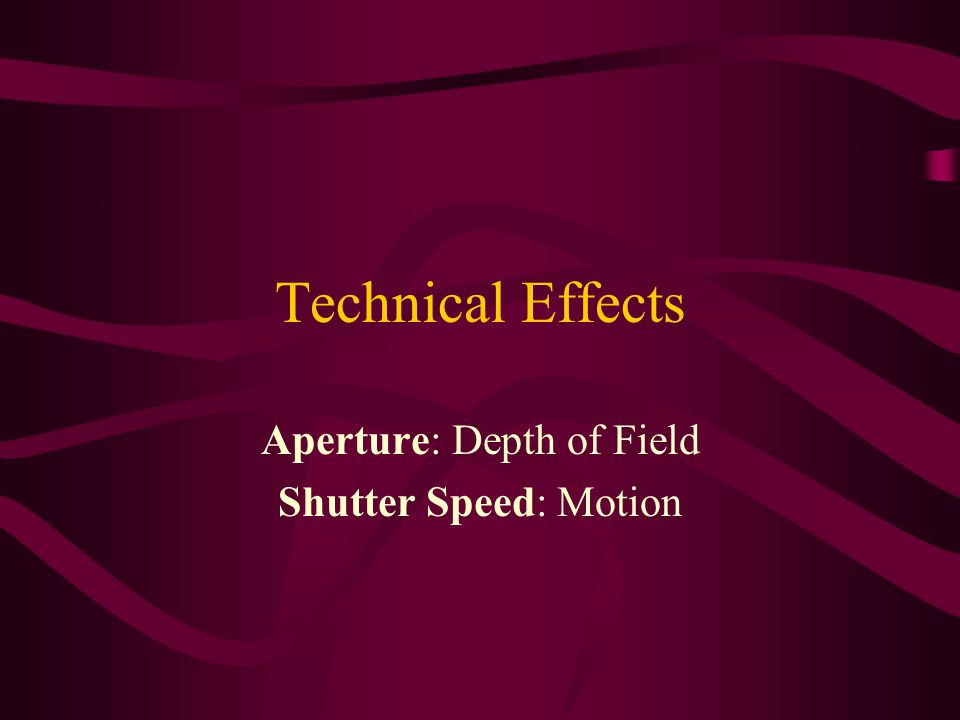 Aperture: Depth of Field Shutter Speed: Motion