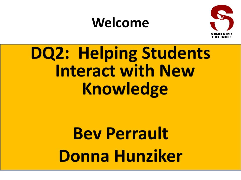 Welcome DQ2: Helping Students Interact with New Knowledge Bev Perrault Donna Hunziker