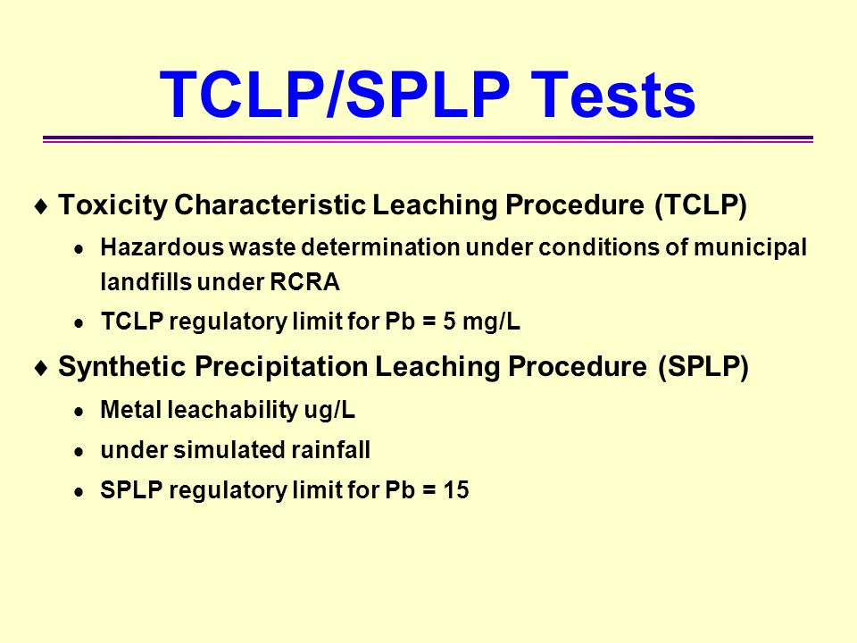 TCLP/SPLP Tests Toxicity Characteristic Leaching Procedure (TCLP)