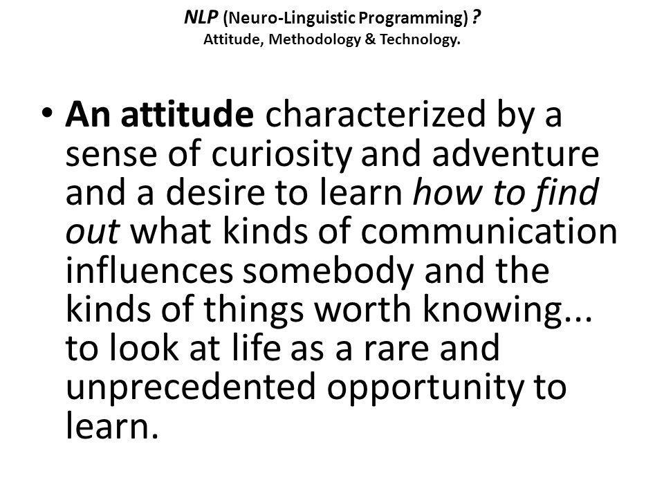 NLP (Neuro-Linguistic Programming) Attitude, Methodology & Technology.