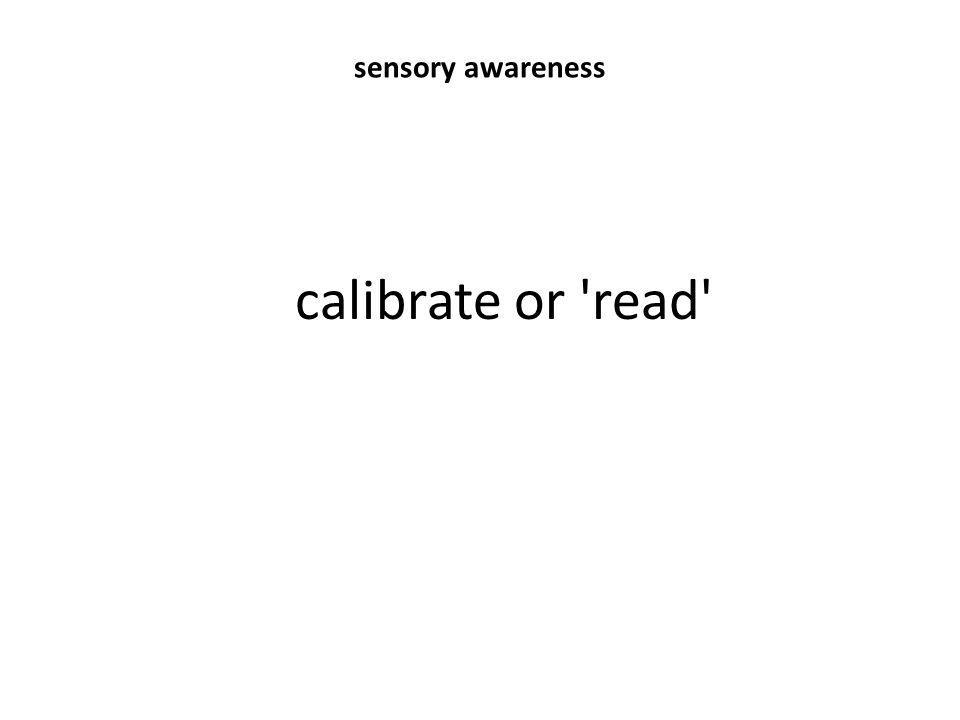 calibrate or read sensory awareness