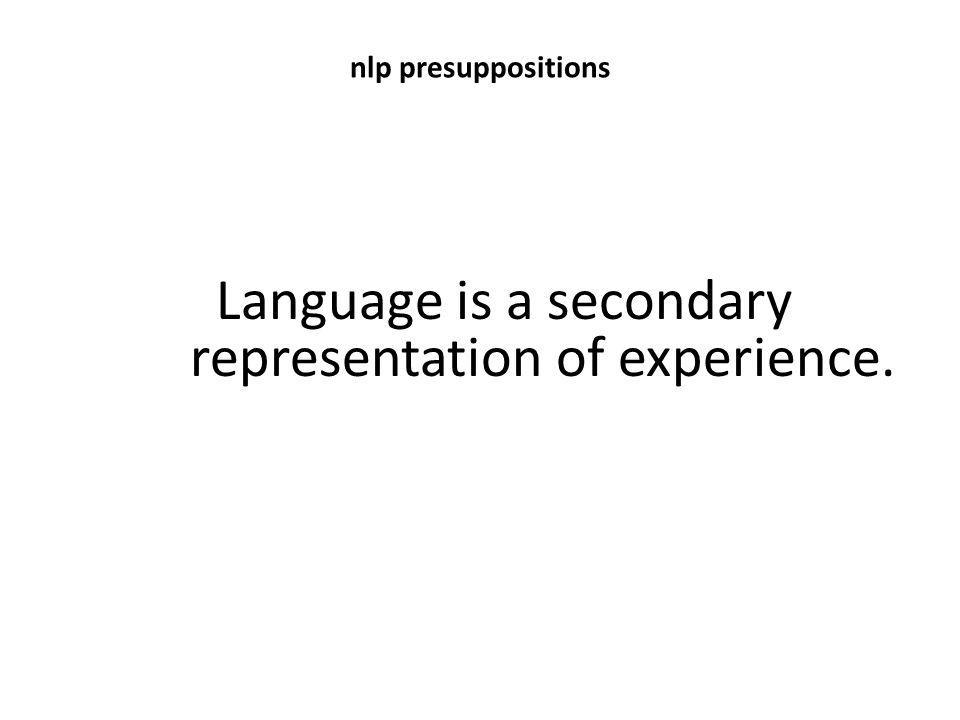 Language is a secondary representation of experience.