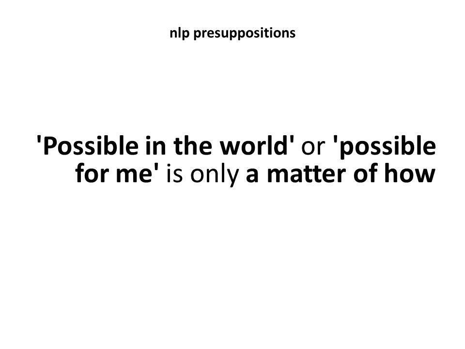 Possible in the world or possible for me is only a matter of how