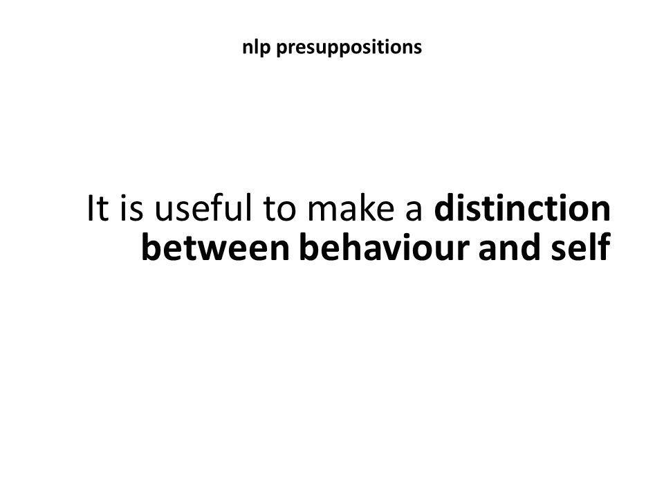 It is useful to make a distinction between behaviour and self