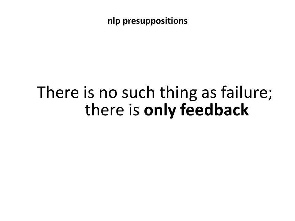 There is no such thing as failure; there is only feedback