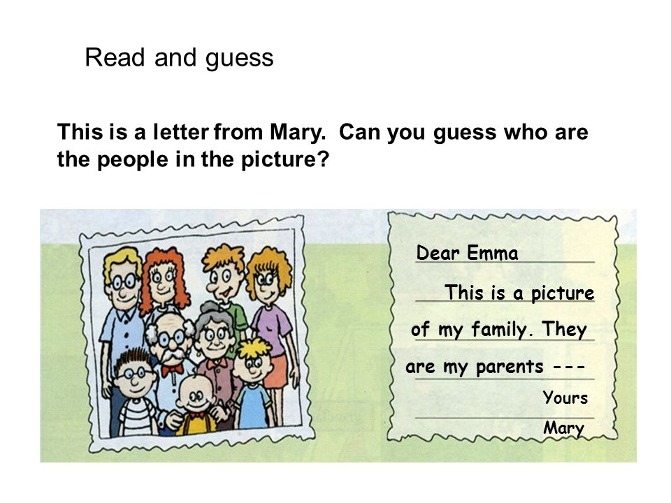 Read and guess This is a letter from Mary. Can you guess who are the people in the picture Dear Emma.