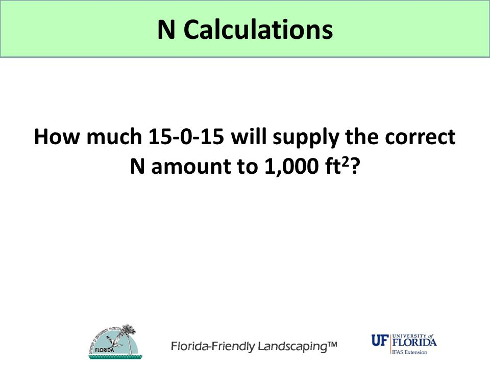 How much 15-0-15 will supply the correct N amount to 1,000 ft2