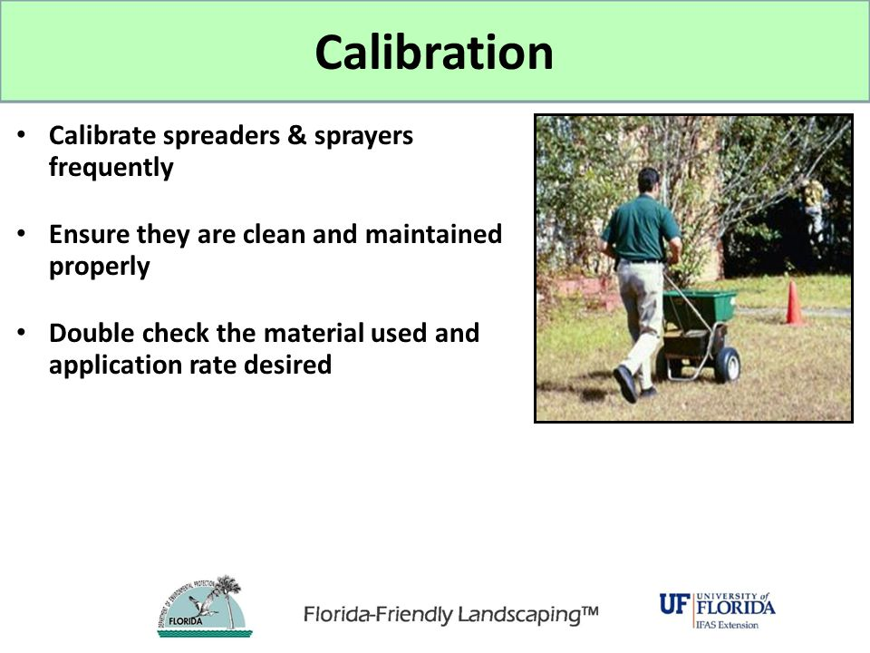 Calibration Calibrate spreaders & sprayers frequently
