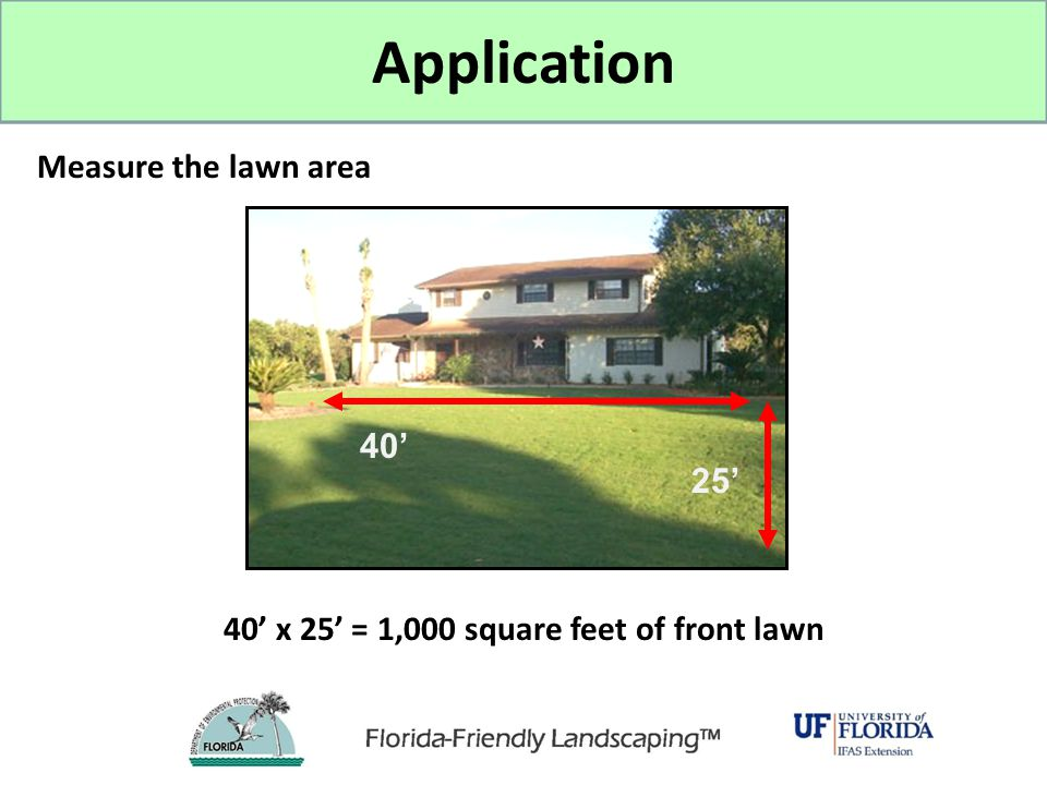 40' x 25' = 1,000 square feet of front lawn