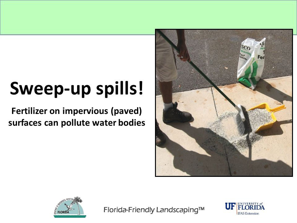 Fertilizer on impervious (paved) surfaces can pollute water bodies