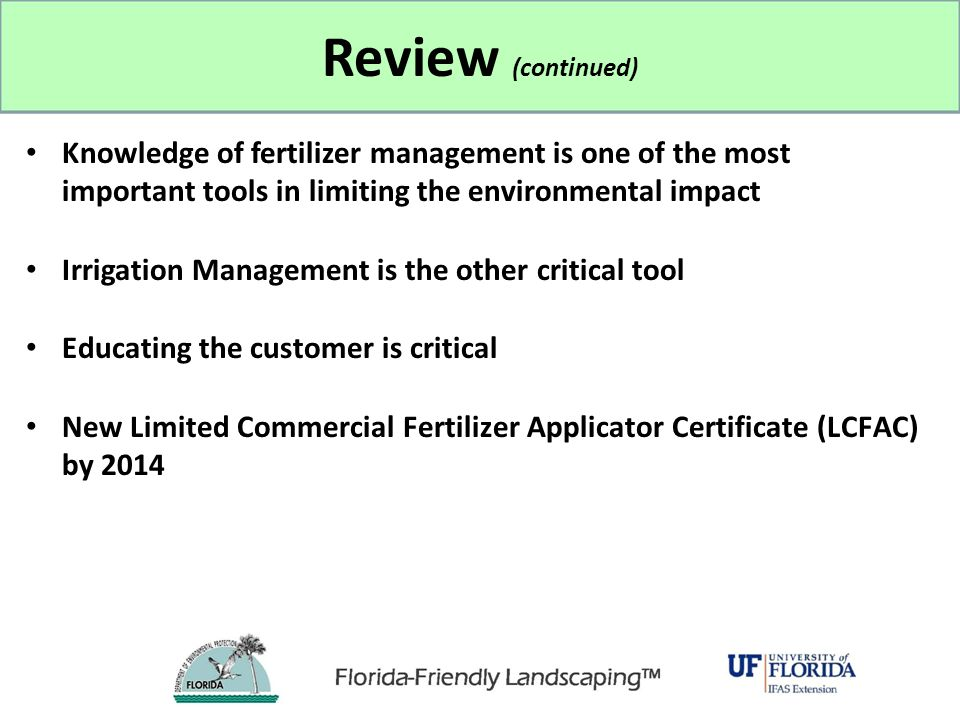 Review (continued) Knowledge of fertilizer management is one of the most important tools in limiting the environmental impact.