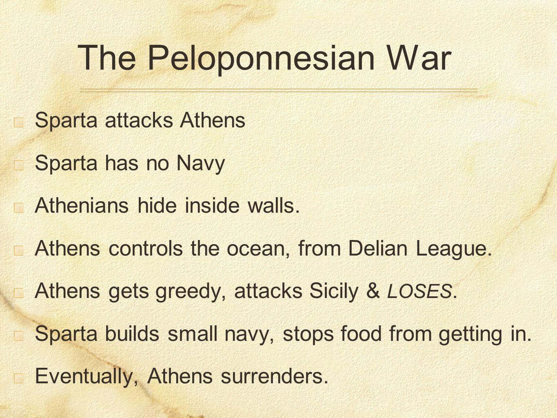 The Peloponnesian War Sparta attacks Athens Sparta has no Navy