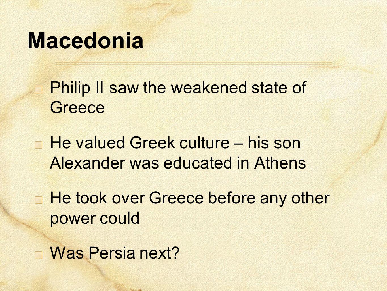 Macedonia Philip II saw the weakened state of Greece