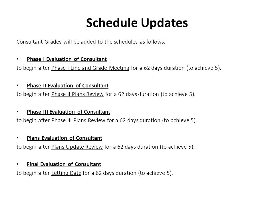 Schedule Updates Consultant Grades will be added to the schedules as follows: Phase I Evaluation of Consultant.